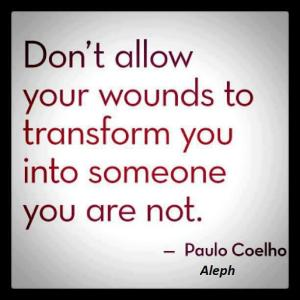Don't allow your wounds to transform you
